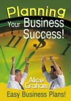 Planning Your Business Success ebook by Alice Graham
