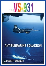 Vs-931 Antisubmarine Squadron ebook by J. ROBERT WAGNER
