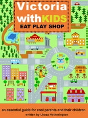 Victoria with Kids - Eat Play Shop- an essential guide for cool parents and their children ebook by Lhasa Hetherington