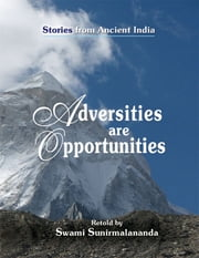 Adversities Are Opportunities - Stories from Ancient India ebook by Swami Sunirmalananda