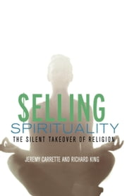 Selling Spirituality ebook by Carrette, Jeremy