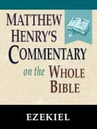 Matthew Henry's Commentary on the Whole Bible-Book of Ezekiel ebook by Matthew Henry