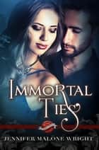 Immortal Ties (A Saint's Grove Novel) ebook by Jennifer Malone Wright