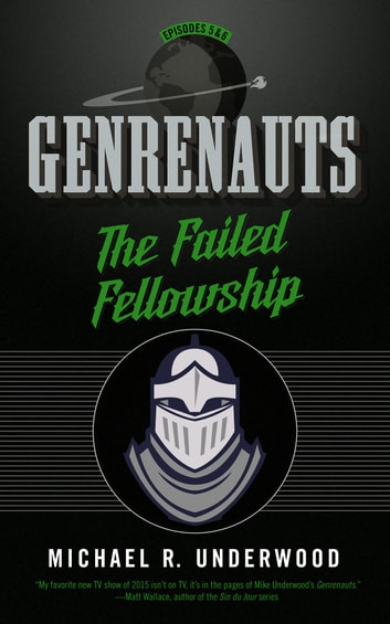 The Failed Fellowship - Genrenauts Episodes 5 & 6 ebook by Michael R. Underwood