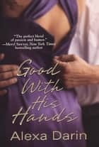 Good With His Hands ebook by Alexa Darin