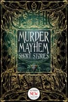 Murder Mayhem Short Stories ebook by Christopher Semtner, Sara Dobie Bauer, Michael Cebula,...