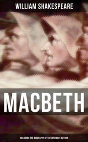 Macbeth (Including The Biography of the Infamous Author)
