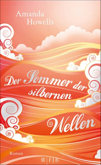 Der Sommer der silbernen Wellen - Roman ebook by Amanda Howells