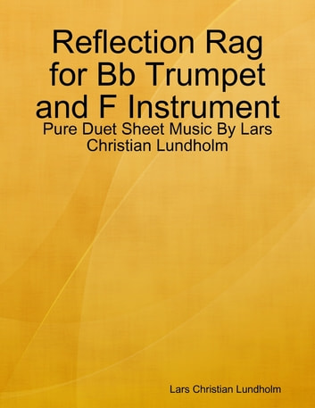 Reflection Rag for Bb Trumpet and F Instrument - Pure Duet Sheet Music By Lars Christian Lundholm ebook by Lars Christian Lundholm