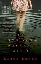 The Longings of Wayward Girls - A Novel eBook par Karen Brown