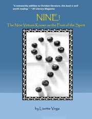 NINE! The Nine Virtues Known as the Fruit of the Spirit ebook by Lizette Vega
