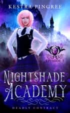 Nightshade Academy Episode 5: Deadly Contract ebook by Kestra Pingree