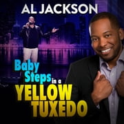 Al Jackson: Baby Steps in a Yellow Tuxedo audiobook by Al Jackson