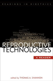 Reproductive Technologies - A Reader ebook by Thomas A. Shannon, David Adamson, Lori B. Andrews,...