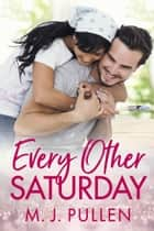 Every Other Saturday ebook by M.J. Pullen