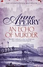 An Echo of Murder (William Monk Mystery, Book 23) - A thrilling journey into the dark streets of Victorian London 電子書 by Anne Perry