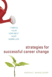 Strategies for Successful Career Change - Finding Your Very Best Next Work Life ebook by Martha E. Mangelsdorf