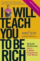 I Will Teach You To Be Rich - No guilt, no excuses - just a 6-week programme that works ebook by Ramit Sethi