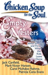 Chicken Soup for the Soul: Empty Nesters - 101 Stories about Surviving and Thriving When the Kids Leave Home ebook by Jack Canfield,Mark Victor Hansen