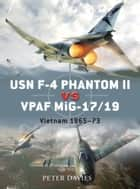 USN F-4 Phantom II vs VPAF MiG-17/19 - Vietnam 1965–73 eBook by Peter E. Davies, Jim Laurier, Gareth Hector