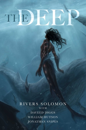 The Deep 電子書 by Rivers Solomon,Daveed Diggs,William Hutson,Jonathan Snipes