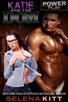 Power Play: Katie and the Dom ebook by Selena Kitt