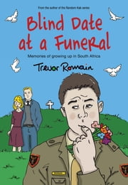 Blind Date at a Funeral - Memories of growing up in South Africa ebook by Trevor Romain
