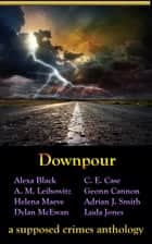 Downpour ebook by Supposed Crimes, LLC, Alexa Black,...
