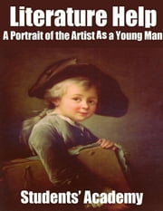 Literature Help: A Portrait of the Artist As a Young Man ebook by Students' Academy