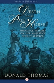 Death on a Pale Horse - Sherlock Holmes on Her Majesty's Secret Service ebook by Donald Thomas