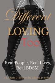 Different Loving Too - Real People, Real Lives, Real BDSM ebook by Gloria G. Brame,William D. Brame