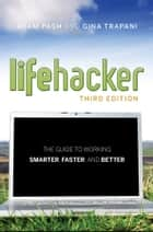 Lifehacker - The Guide to Working Smarter, Faster, and Better ebook by Adam Pash, Gina Trapani