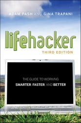 Lifehacker - The Guide to Working Smarter, Faster, and Better ebook by Adam Pash,Gina Trapani