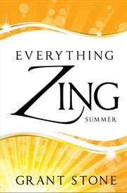 Everything Zing: Summer ebook by Grant Stone