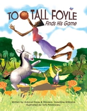 Too-Tall Foyle Finds His Game ebook by Adonal D. Foyle,Shiyana F. Valentine-Williams,Toni Pawlowsky