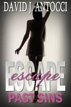 Escape Past Sins ebook by David Antocci