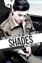Shades - The Champions of 1943 - Part 2 ebook by Kenneth Tam