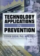 Technology Applications in Prevention ebook by Steven Godin