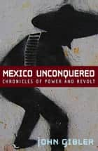 Mexico Unconquered ebook by John Gibler