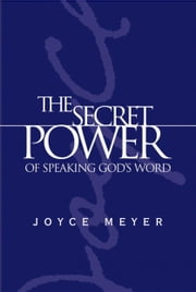 The Secret Power of Speaking God's Word ebook by Joyce Meyer