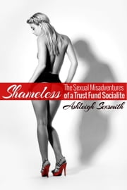 Shameless - The Sexual Misadventures of a Trust Fund Socialite ebook by Ashleigh Sexsmith