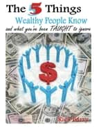 The 5 Things Wealthy People Know and what you've been TAUGHT to ignore! ebook by Rick Barry