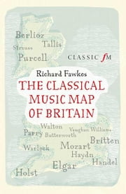 The Classical Music Map of Britain ebook by Richard Fawkes