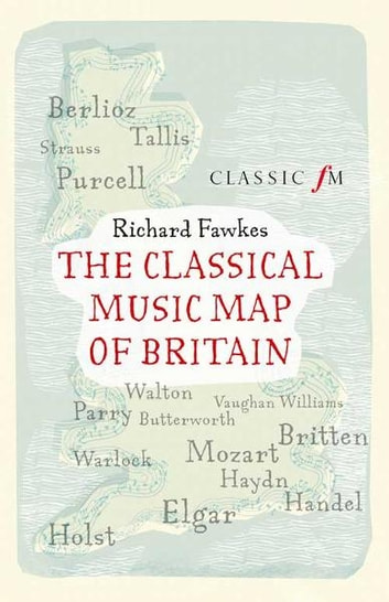 The classical music map of britain ebook by richard fawkes the classical music map of britain ebook by richard fawkes fandeluxe Document