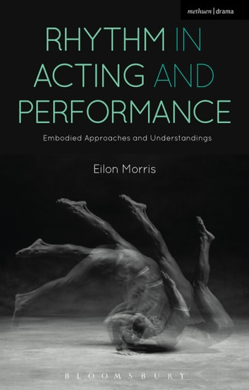 Rhythm in Acting and Performance - Embodied Approaches and Understandings ebook by Eilon Morris