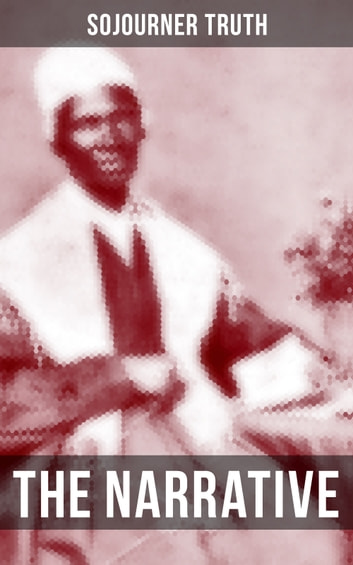 an analysis of the narrative of sojourner truth Sojourner truth once declared,  analysis of the personality of sojourner truth,  the second edition of truths narrative b sojourner truth in her 60's 1.
