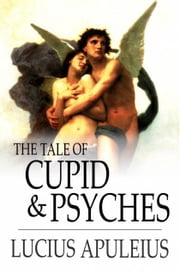 The Tale of Cupid & Psyches ebook by Lucius Apuleius,William Adlington