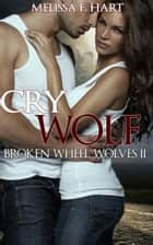 Cry Wolf (Broken Wheel Wolves, Book 4) (Werewolf Romance) ebook by Melissa F. Hart