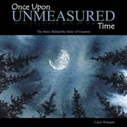 Once Upon Unmeasured Time - The Story Behind the Story of Creation ebook by Carol Wimmer