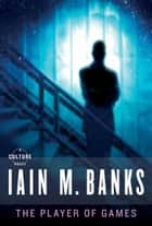 The Player of Games ebook by Iain M. Banks